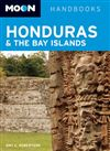 Honduras Moon Handbook.. Experienced traveler and author Amy E. Robertson provides honest insight into the best Honduras has to offer, from exploring the Bay Islands to hiking the trails of Sierra de Agalta.