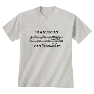 'I'm a Musician I Can Handel It' T-Shirt