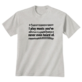'I Play Music You've Never Even Heard Of' T-Shirt