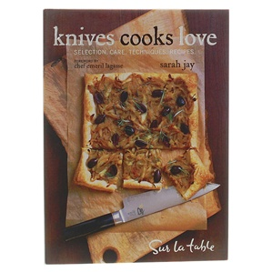 Knives Cooks Love: Selection, Care, Techniques, Recipes