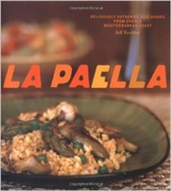 La Paella, Deliciously Authentic Rice Dishes from Spain's Mediterranean Coast by Jeff Koehler