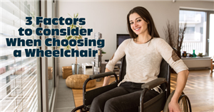 3 Factors to Consider When Choosing a Wheelchair