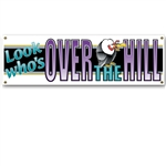 Look Who's Over The Hill Sign Banner