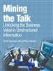Mining the Talk: Unlocking the Business Value in Unstructured Information