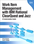 Work Item Management with IBM Rational ClearQuest and Jazz: A Customization Guide
