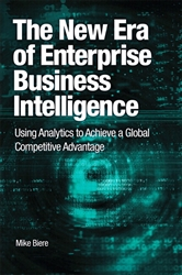 New Era of Enterprise Business Intelligence, The: Using Analytics to Achieve a Global Competitive Advantage
