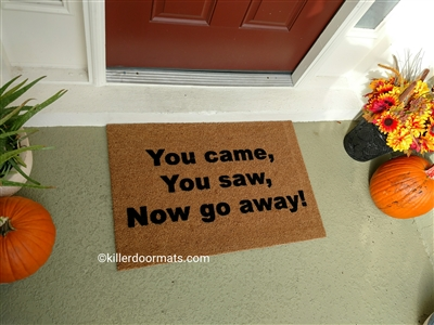 You Came You Saw Now Go Away Custom Handpainted Doormat by Killer Doormats
