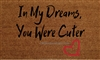 In My Dreams You Were Cuter Custom Handpainted Doormat by Killer Doormats