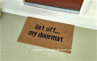 Get Off...My Doormat Custom Doormat by Killer Doormats