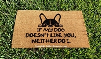 If My Dog Doesn't Like You Neither Do I Funny Custom Handpainted Welcome Mat by Killer Doormats