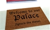 Welcome to our Palace Ignore the Mess Funny Handpainted Custom Doormat by Killer Doormats