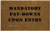 Mandatory Pat-Downs Custom Doormat by Killer Doormats
