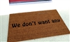 We Don't Want Any Custom Handpainted Doormat by Killer Doormats