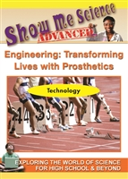 Show Me Science Advanced - Technology : Engineering: Transforming Lives with Prosthetics DVD