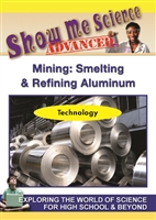 Show Me Science Advanced - Technology : Mining: Smelting & Refining Aluminum DVD