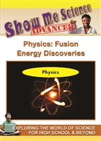 Show Me Science Advanced - Chemistry & Physics: Physics: Fusion Energy Discoveries DVD