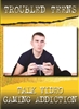 Troubled Teens Talk Addiction: Troubled Teens Talk Video Gaming Addiction DVD