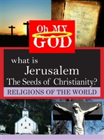 Oh My God Series: What is Jerusalem - The Seeds of Christianity? (CE7833)