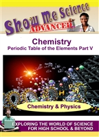 Show Me Science Advanced: Chemistry & Physics - The Periodic Table of the Elements Part V-Ununseptium and Ununtrium (CE7978) DVD