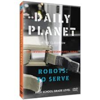Daily Planet in the Classroom Inventions & Technology: Robots To Serve DVD