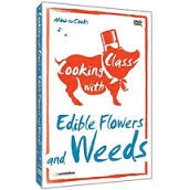 Cooking with Class: Edible Flowers and Weeds DVD