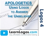 APOLOGETICS: Using Logos to Answer the Unbeliever