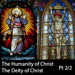 The Humanity and Deity of Christ, Part 2/2
