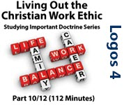 """Living Out the Christian Work Ethic"": Studying Important Doctrine, Part 10/12"