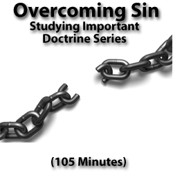 """Overcoming Sin"": Studying Important Doctrine, Part 9/12"