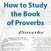 How to Study the Book of Proverbs