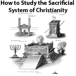 How to Study the Sacrificial System of Christianity: Genesis to Revelation