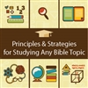 Principles & Strategies for Studying Any Bible Topic