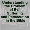 Understanding the Problem of Evil, Suffering, and Persecution in the Bible
