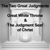 The Two Great Judgments: The Great White Throne and the Judgment Seat of Christ