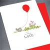 "Birthday  "" Little Late ""  BD13 Greeting Card"