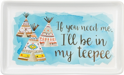 """If You Need Me, I'll Be In My TeePee"" Trinket Tray ~"