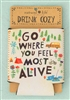 """Go Where You Feel Most Alive"" Natural Life Drink Cozy"