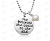 """She Believed She Could So She Did"" Necklace"