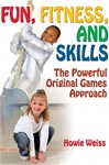 Fun, Fitness, and Skills: The Powerful Original Games Approach Book