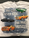 T-Shirt, You Can Never Have Too Much Muscle