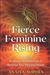 FIERCE FEMININE RISING
