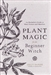PLANT MAGIC FOR THE BEGINNER WITCH