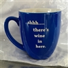 Shhh There's Wine in Here.....Coffee Mug