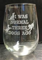 I Was Normal 3 Dogs Ago Wine glass