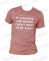 IF LEGGINGS ARE WRONG - MAUVE HEATHER T-SHIRT