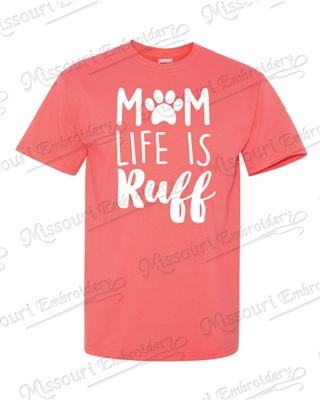 MOM LIFE IS RUFF- CORAL T