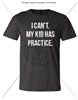 I CAN'T. MY KID HAS PRACTICE. T-SHIRT