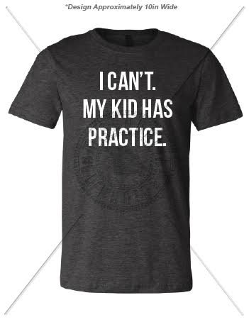0650e1c8 I CAN'T. MY KID HAS PRACTICE. T-SHIRT Larger Photo