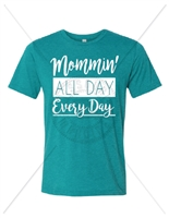 MOMMIN' ALL DAY EVERY DAY TEAL TRIBLEND T-SHIRT