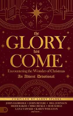 The Glory Has Come: Encountering the Wonder of Christmas [An Advent Devotional] - Joshua Mills and others (Hardcover Book)